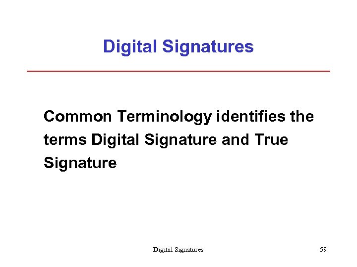 Digital Signatures Common Terminology identifies the terms Digital Signature and True Signature Digital Signatures