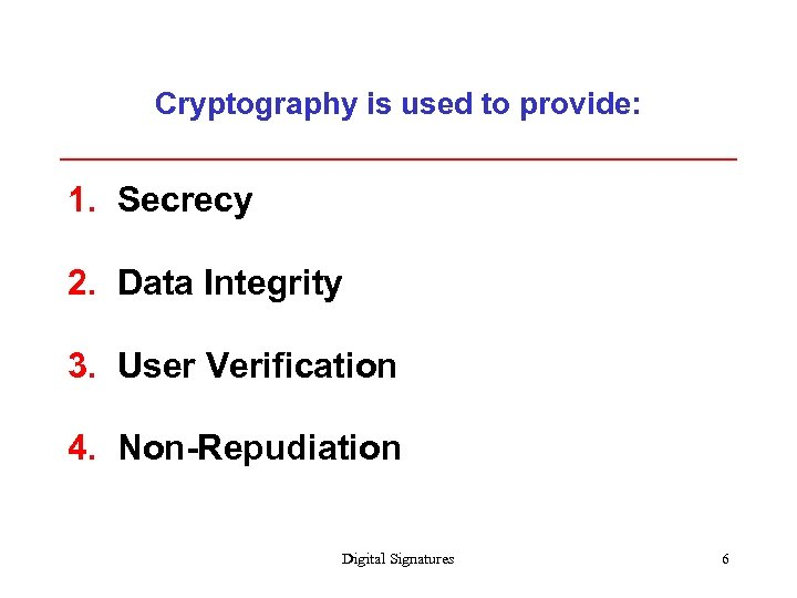Cryptography is used to provide: 1. Secrecy 2. Data Integrity 3. User Verification 4.