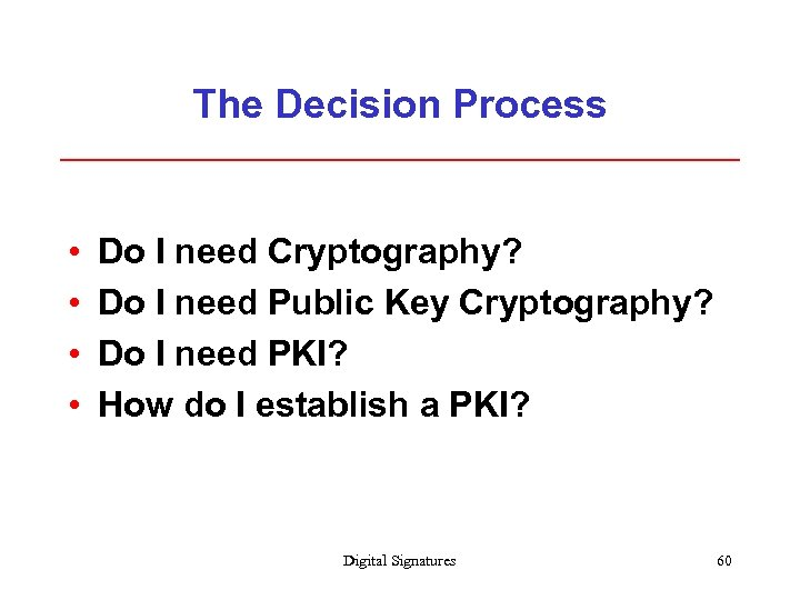 The Decision Process • • Do I need Cryptography? Do I need Public Key