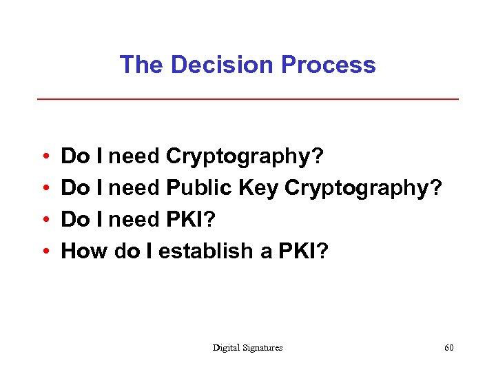 The Decision Process • • Do I need Cryptography? Do I need Public Key