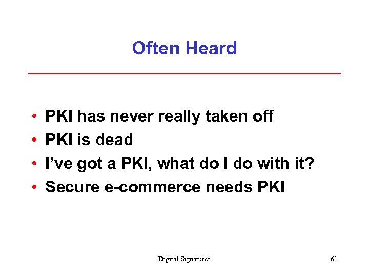Often Heard • • PKI has never really taken off PKI is dead I've
