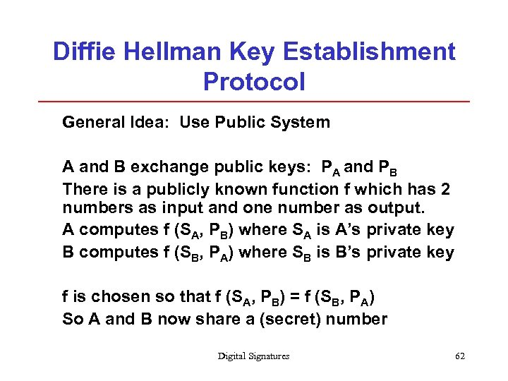 Diffie Hellman Key Establishment Protocol General Idea: Use Public System A and B exchange