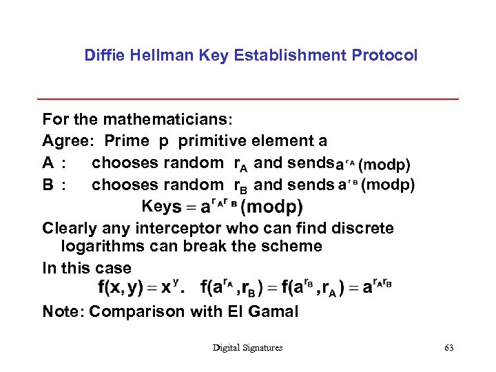 Diffie Hellman Key Establishment Protocol For the mathematicians: Agree: Prime p primitive element a