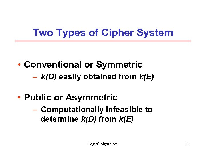 Two Types of Cipher System • Conventional or Symmetric – k(D) easily obtained from