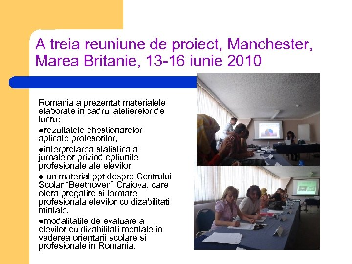 A treia reuniune de proiect, Manchester, Marea Britanie, 13 -16 iunie 2010 Romania a