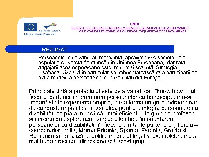 EMDI GUIDING FOR EDUCABLE MENTALLY DISABLED INDIVIDUALS TO LABOR MARKET ORIENTAREA PERSOANELOR CU