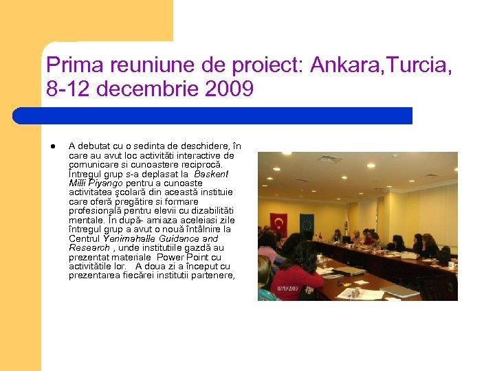 Prima reuniune de proiect: Ankara, Turcia, 8 -12 decembrie 2009 l A debutat cu