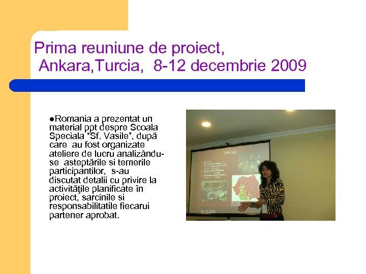 Prima reuniune de proiect, Ankara, Turcia, 8 -12 decembrie 2009 l. Romania a prezentat