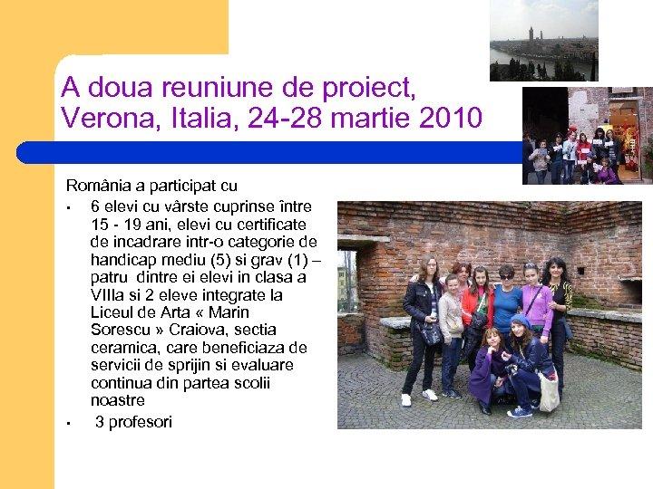 A doua reuniune de proiect, Verona, Italia, 24 -28 martie 2010 România a participat