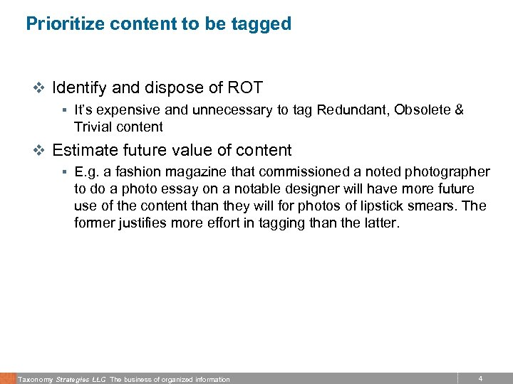 Prioritize content to be tagged v Identify and dispose of ROT § It's expensive