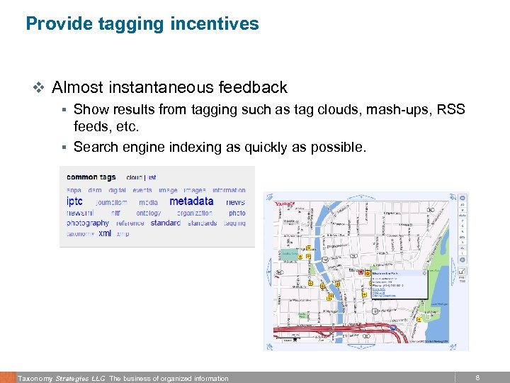 Provide tagging incentives v Almost instantaneous feedback § Show results from tagging such as