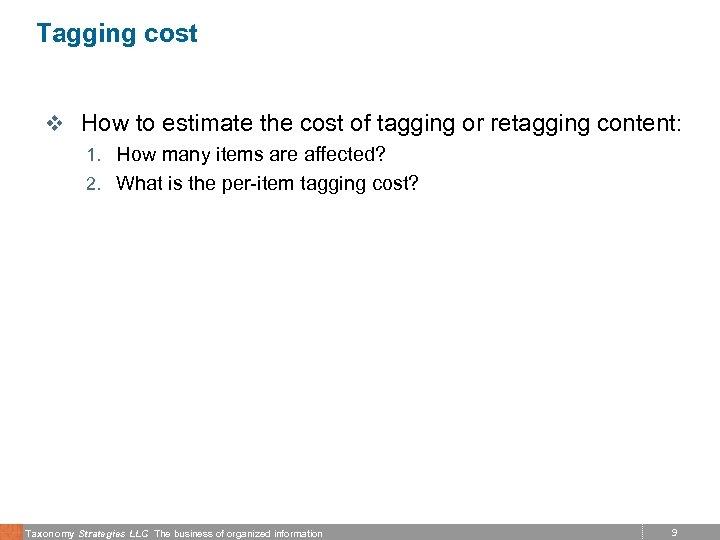 Tagging cost v How to estimate the cost of tagging or retagging content: 1.
