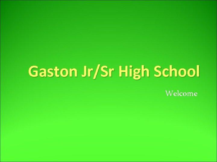 Gaston Jr/Sr High School Welcome