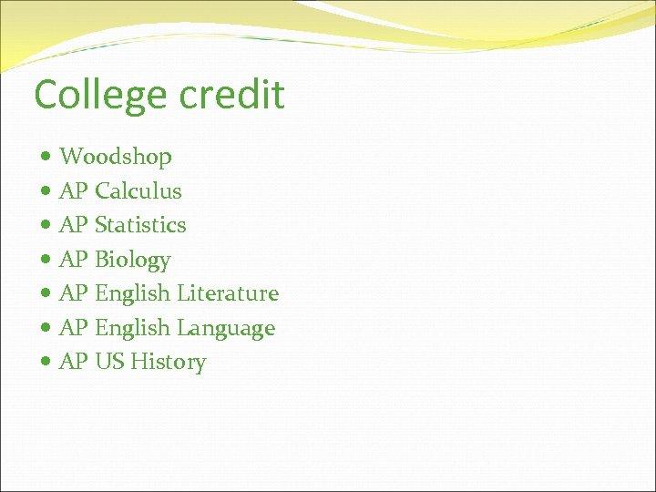 College credit Woodshop AP Calculus AP Statistics AP Biology AP English Literature AP English