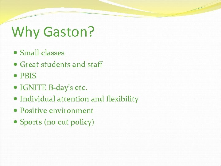 Why Gaston? Small classes Great students and staff PBIS IGNITE B-day's etc. Individual attention