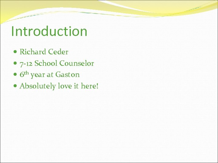 Introduction Richard Ceder 7 -12 School Counselor 6 th year at Gaston Absolutely love