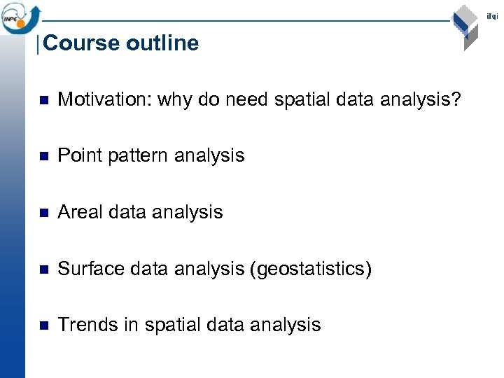 Course outline n Motivation: why do need spatial data analysis? n Point pattern analysis