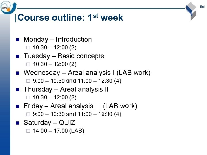 Course outline: 1 st week n Monday – Introduction ¨ n Tuesday – Basic