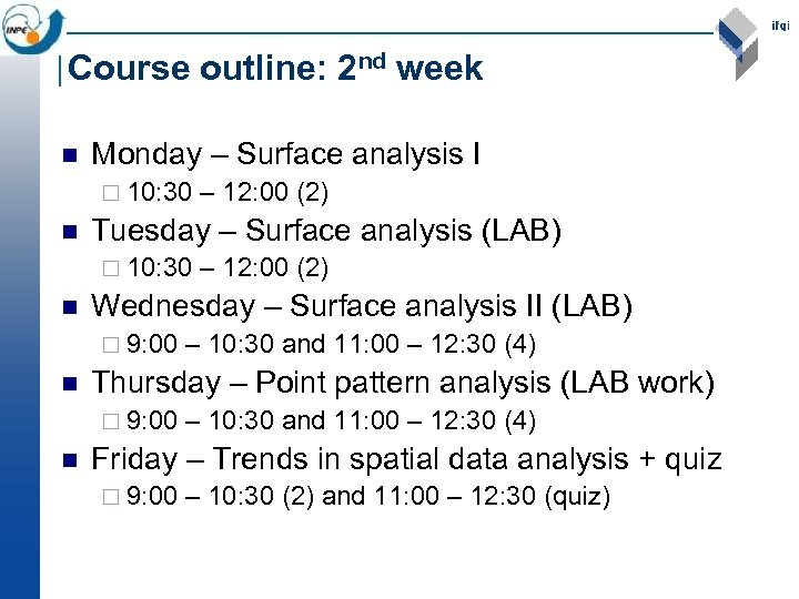 Course outline: 2 nd week n Monday – Surface analysis I ¨ 10: 30