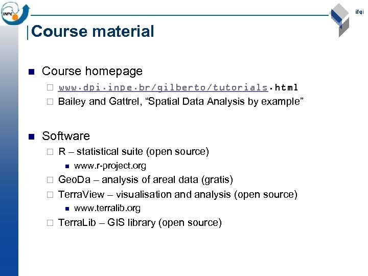 Course material n Course homepage www. dpi. inpe. br/gilberto/tutorials. html ¨ Bailey and Gattrel,