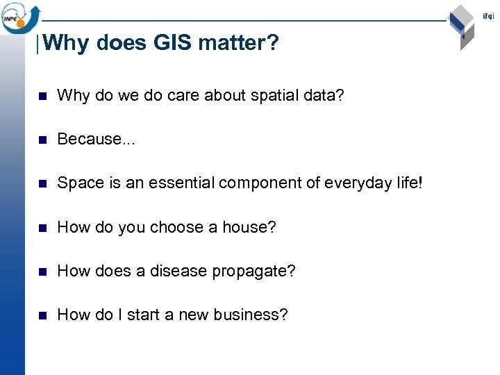 Why does GIS matter? n Why do we do care about spatial data? n