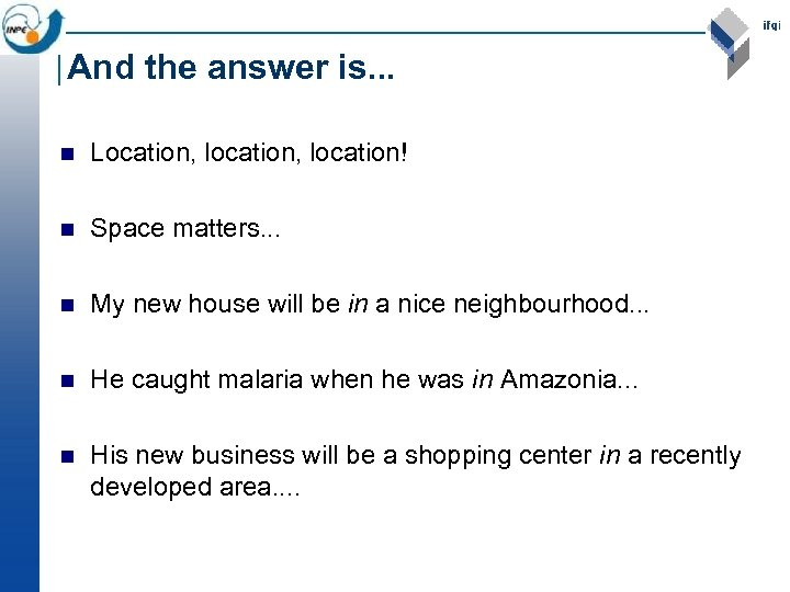 And the answer is. . . n Location, location! n Space matters. . .