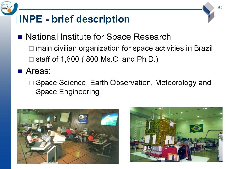 INPE - brief description n National Institute for Space Research ¨ main civilian organization