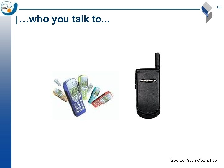 …who you talk to. . . Source: Stan Openshaw
