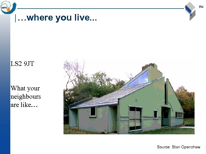 …where you live. . . LS 2 9 JT What your neighbours are like…
