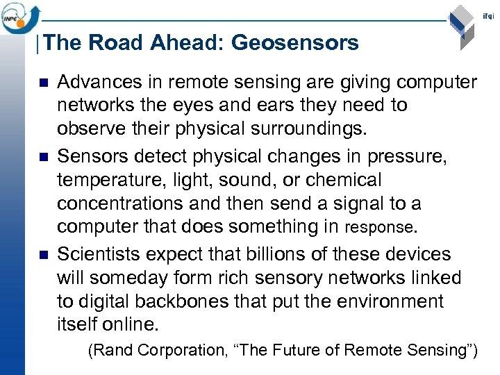The Road Ahead: Geosensors n n n Advances in remote sensing are giving computer