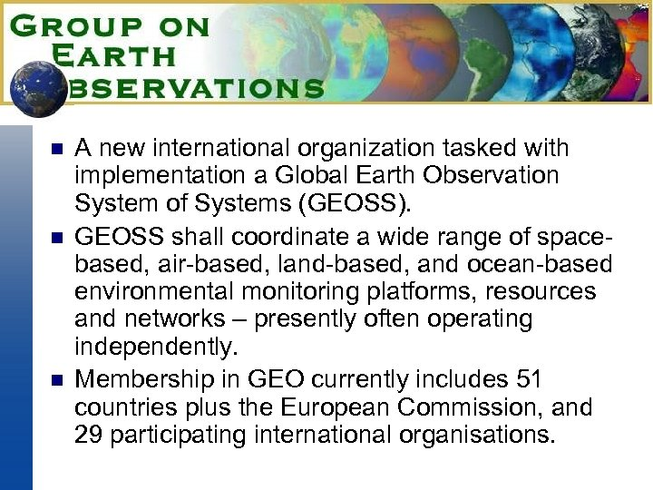 n n n A new international organization tasked with implementation a Global Earth Observation