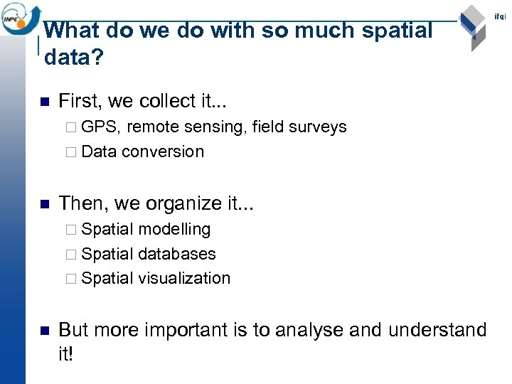 What do we do with so much spatial data? n First, we collect it.