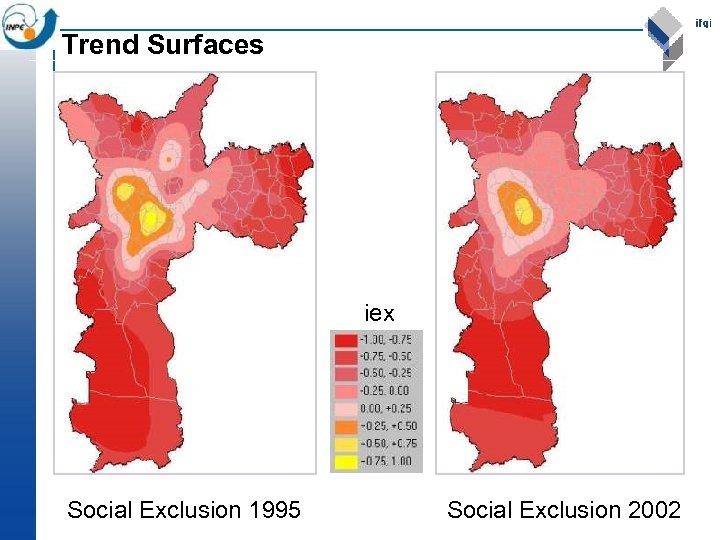 Trend Surfaces iex Social Exclusion 1995 Social Exclusion 2002