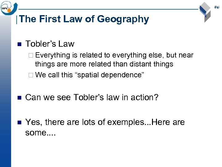 The First Law of Geography n Tobler's Law ¨ Everything is related to everything