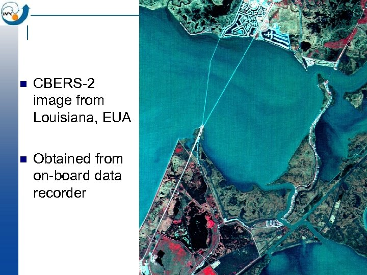 n CBERS-2 image from Louisiana, EUA n Obtained from on-board data recorder
