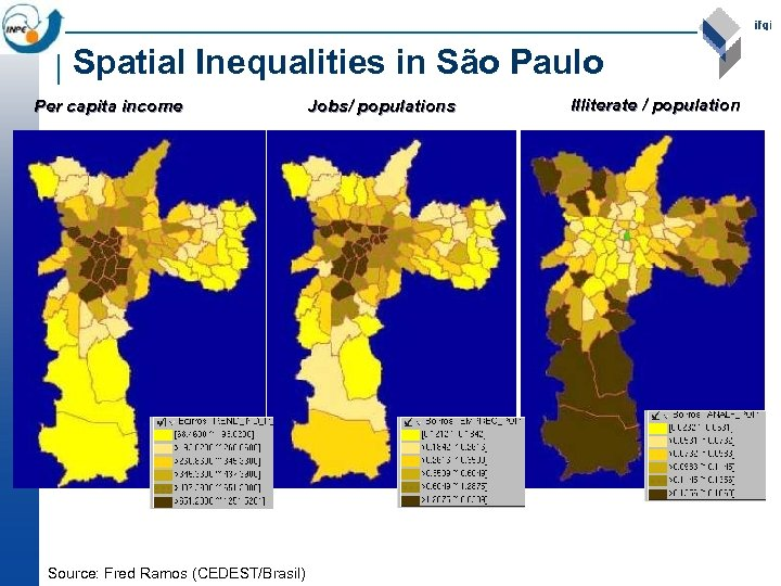 Spatial Inequalities in São Paulo Per capita income Source: Fred Ramos (CEDEST/Brasil) Jobs/ populations