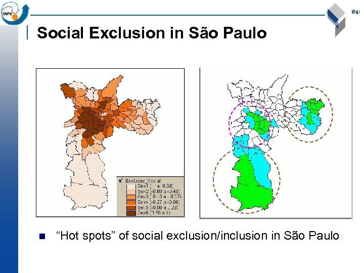 """Social Exclusion in São Paulo n """"Hot spots"""" of social exclusion/inclusion in São Paulo"""