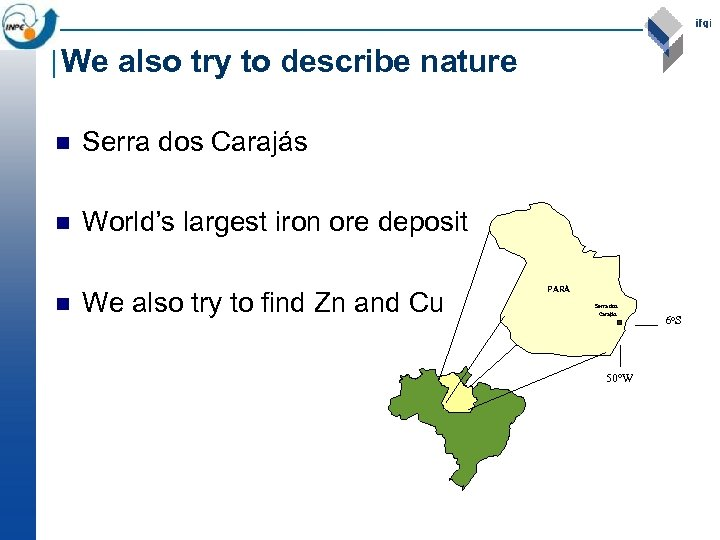We also try to describe nature n Serra dos Carajás n World's largest iron