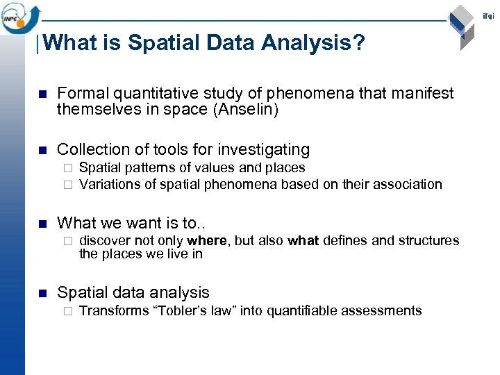What is Spatial Data Analysis? n Formal quantitative study of phenomena that manifest themselves
