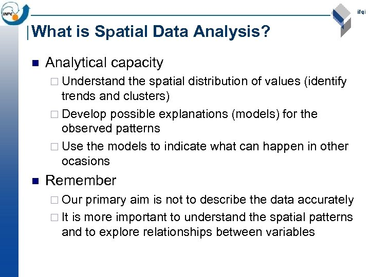 What is Spatial Data Analysis? n Analytical capacity ¨ Understand the spatial distribution of