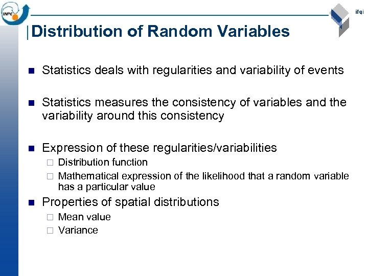 Distribution of Random Variables n Statistics deals with regularities and variability of events n