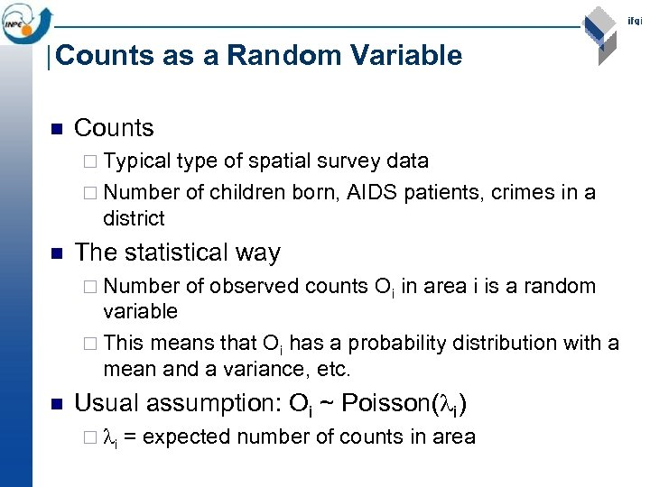Counts as a Random Variable n Counts ¨ Typical type of spatial survey data