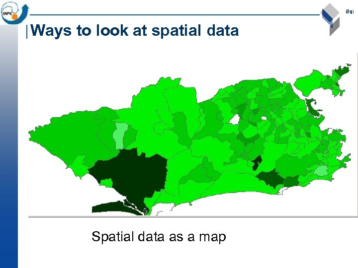 Ways to look at spatial data Spatial data as a map