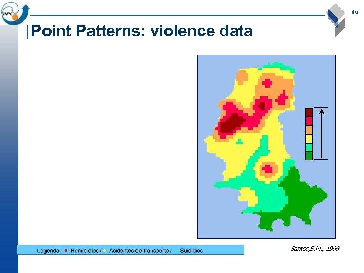 Point Patterns: violence data Santos, S. M. , 1999