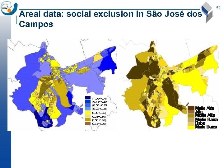 Areal data: social exclusion in São José dos Campos [-1. 00~-0. 75] [-0. 75~-0.