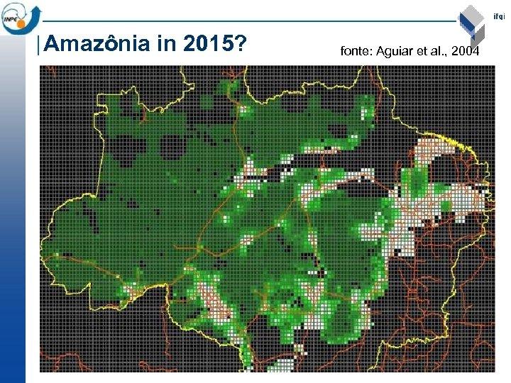 Amazônia in 2015? fonte: Aguiar et al. , 2004