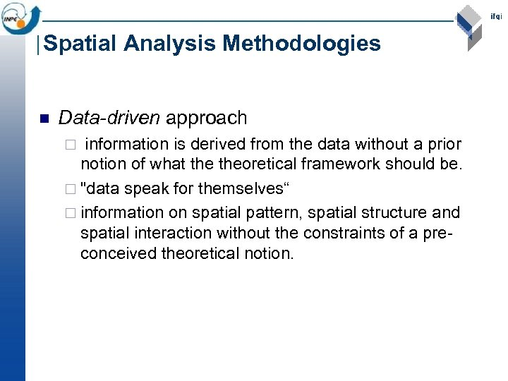 Spatial Analysis Methodologies n Data-driven approach information is derived from the data without a