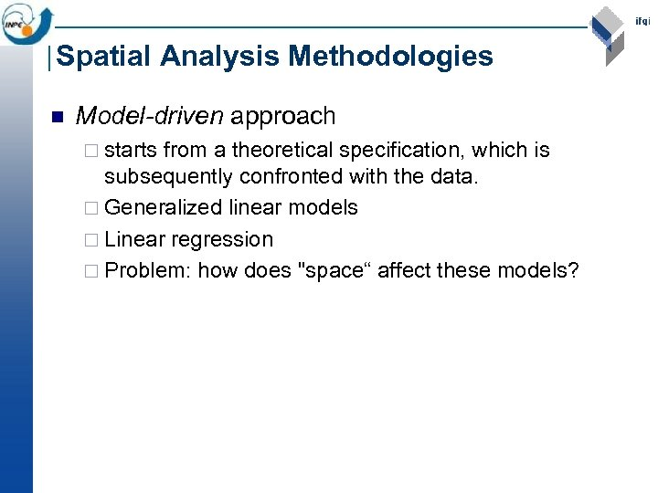 Spatial Analysis Methodologies n Model-driven approach ¨ starts from a theoretical specification, which is