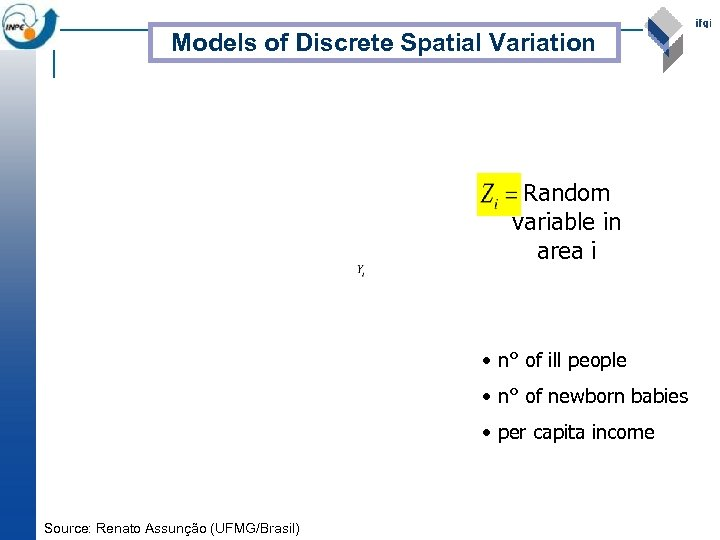 Models of Discrete Spatial Variation Random variable in area i • n° of ill