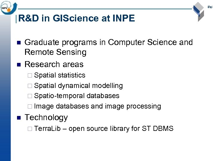 R&D in GIScience at INPE n n Graduate programs in Computer Science and Remote
